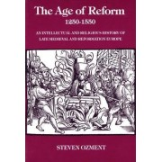 The Age of Reform, 1250-1550 by Steven E. Ozment
