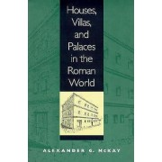 Houses, Villas, and Palaces in the Roman World by Alexander G. McKay