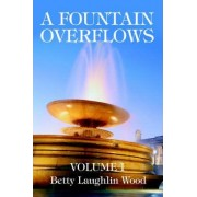 A Fountain Overflows by Betty Laughlin Wood
