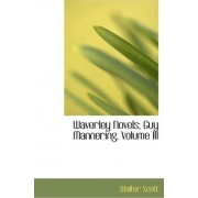 Waverley Novels; Guy Mannering, Volume III by Sir Walter Scott