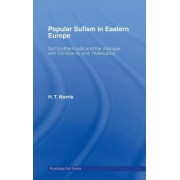 Popular Sufism in Eastern Europe by H. T. Norris