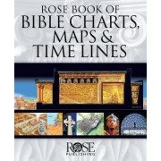 Rose Book of Bible Charts, Maps & Time Lines: Volume 1 by Rose Publishing