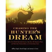 Chasing the Hunter's Dream: 1001 of the World's Best Duck Marshes, Deer Runs, Elk Meadows, Pheasant Fields, Bear Woods, Safaris by Jeffrey Engel