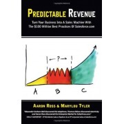 Aaron Ross Predictable Revenue: Turn Your Business Into a Sales Machine with the $100 Million Best Practices of Salesforce.com