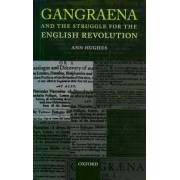 Gangraena and the Struggle for the English Revolution by Ann Hughes