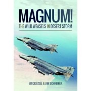 Magnum! The Wild Weasels in Desert Storm by Braxton R. Eisel