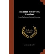 Handbook of Universal Literature: From the Best and Latest Authorities
