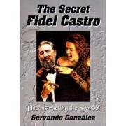 The Secret Fidel Castro by Servando Gonzalez