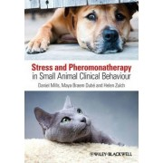Stress and Pheromonatherapy in Small Animal Clinical Behaviour by Daniel S. Mills