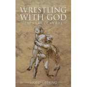 Wrestling with God by Lloyd Geering