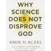 Why Science Does Not Disprove God by Amir D Aczel