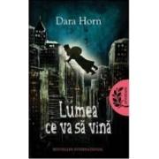 Lumea ce va sa vina - Dara Horn