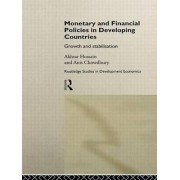 Monetary and Financial Policies in Developing Countries by Akhtar Hossain