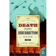 The Traveling Death and Resurrection Show by Ariel Gore