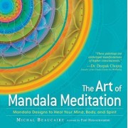 The Art of Mandala Meditation by Michal Beaucaire