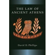 The Law of Ancient Athens by David D. Phillips