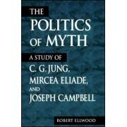 The Politics of Myth by Robert S. Ellwood