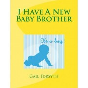 I Have a New Baby Brother by Gail Forsyth