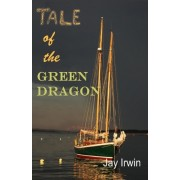 Tale of the Green Dragon by Jay Irwin