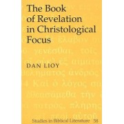 The Book of Revelation in Christological Focus by Dan Lioy