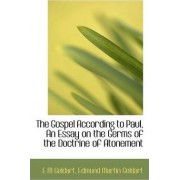 The Gospel According to Paul, an Essay on the Germs of the Doctrine of Atonement by E M Geldart