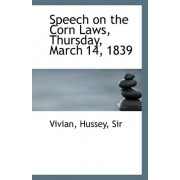 Speech on the Corn Laws, Thursday, March 14, 1839 by Hussey Vivian