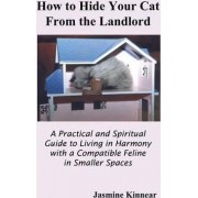 How to Hide Your Cat from the Landlord by Jasmine Kinnear