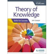 Theory of Knowledge for the IB Diploma: Skills for Success by John Sprague