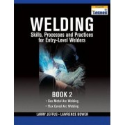 Welding Skills, Processes and Practices for Entry-Level Welders by Larry F. Jeffus