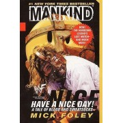 Mankind - Have a Nice Day by Mick Foley