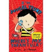 I'm Dougal Trump ... Where's My Tarantula? by Jackie Marchant