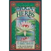 Yoga of Herbs, Ayurvedic Guide, Second Revised and Enlarged Editio
