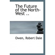The Future of the North-West .. by Owen Robert Dale