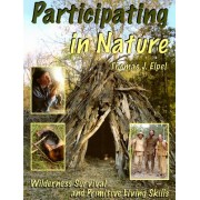 Participating in Nature: Wilderness Survival and Primitive Living Skills
