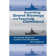 Inventing Grand Strategy and Teaching Command by Jon Tetsuro Sumida