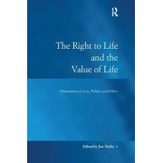 The Right to Life and the Value of Life: Orientations in Law, Politics and Ethics