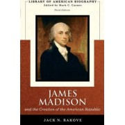James Madison and the Creation of the American Republic by Jack N. Rakove