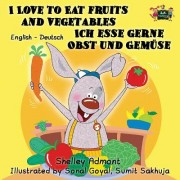 I Love to Eat Fruits and Vegetables Ich Esse Gerne Obst Und Gemuse: English German Bilingual Edition