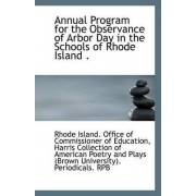 Annual Program for the Observance of Arbor Day in the Schools of Rhode Island . by Island Office of Commissioner of Educat