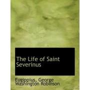 The Life of Saint Severinus by Eugippius George Washington Robinson