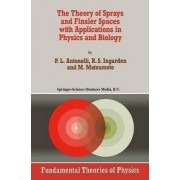 The Theory of Sprays and Finsler Spaces with Applications in Physics and Biology by P. L. Antonelli