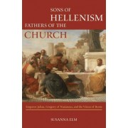 Sons of Hellenism, Fathers of the Church by Susanna Elm