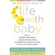 The New Mom's Guide to Life with Baby by Susan Besze Wallace