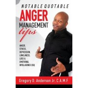 Notable Quotable Anger Management Tips: Anger, Stress, Depression, Loneliness, Loss & Emotional Intelligence (Eq)