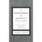A Gentleman Gets Dressed Up Revised and Updated by John Bridges