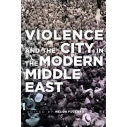 Violence and the City in the Modern Middle East