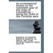 An Ecclesiastical History to the Twentieth Year of the Reign of Constantine by Eusebius