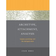 Archetype, Attachment, Analysis by Jean Knox