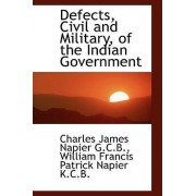 Defects, Civil and Military, of the Indian Government by William Francis Patrick Napier