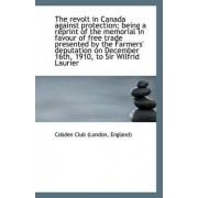 The Revolt in Canada Against Protection; Being a Reprint of the Memorial in Favour of Free Trade Pre by England) Cobden Club (London